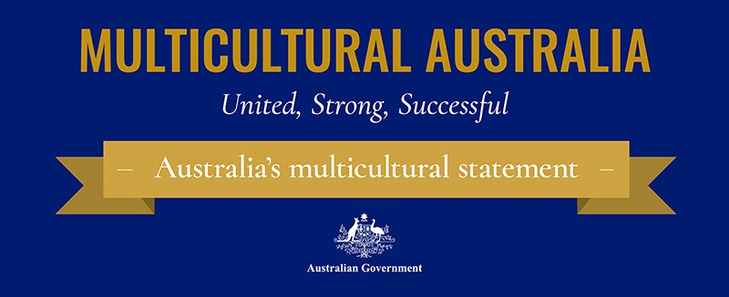 Multicultural Australia. United, Strong, Successful. Australia's multicultural statement.